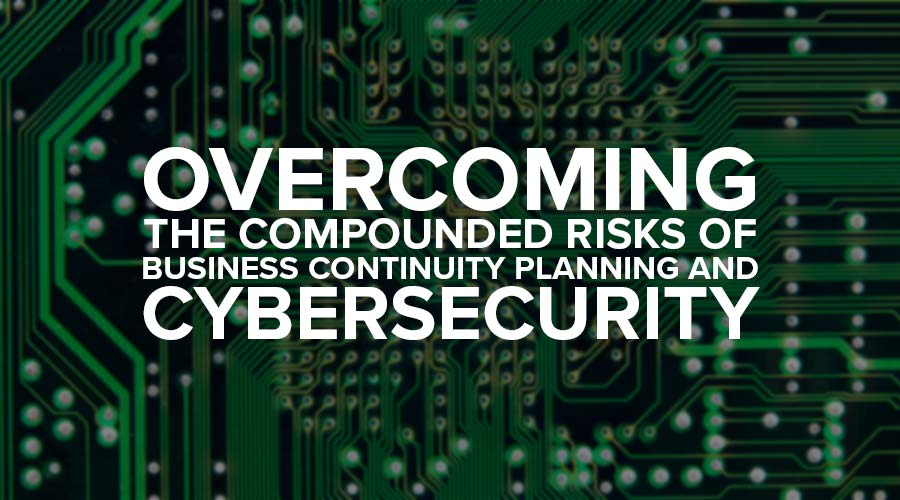 overcoming compounded risks business continuity cybersecurity